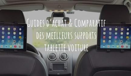 Support tablette voiture – Guide d'achat pour choisir le meilleur